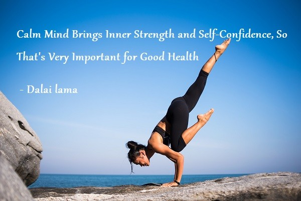 Calm Mind Brings Inner Strength and Self-Confidence, So That's Very Important for Good Health