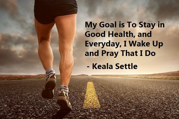 My Goal is To Stay in Good Health, and Everyday, I Wake Up and Pray That I Do